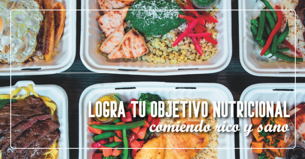 Lograr tu objetivo nutricional comiendo rico y sano