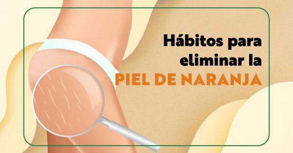 ¿Cómo eliminar la piel de naranja? 6 Hábitos efectivos qué debes practicar