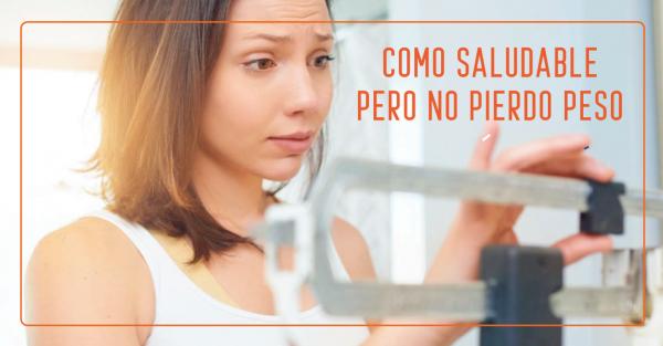 Como alimentos sanos y nutritivos pero no pierdo peso. Te explicamos los motivos