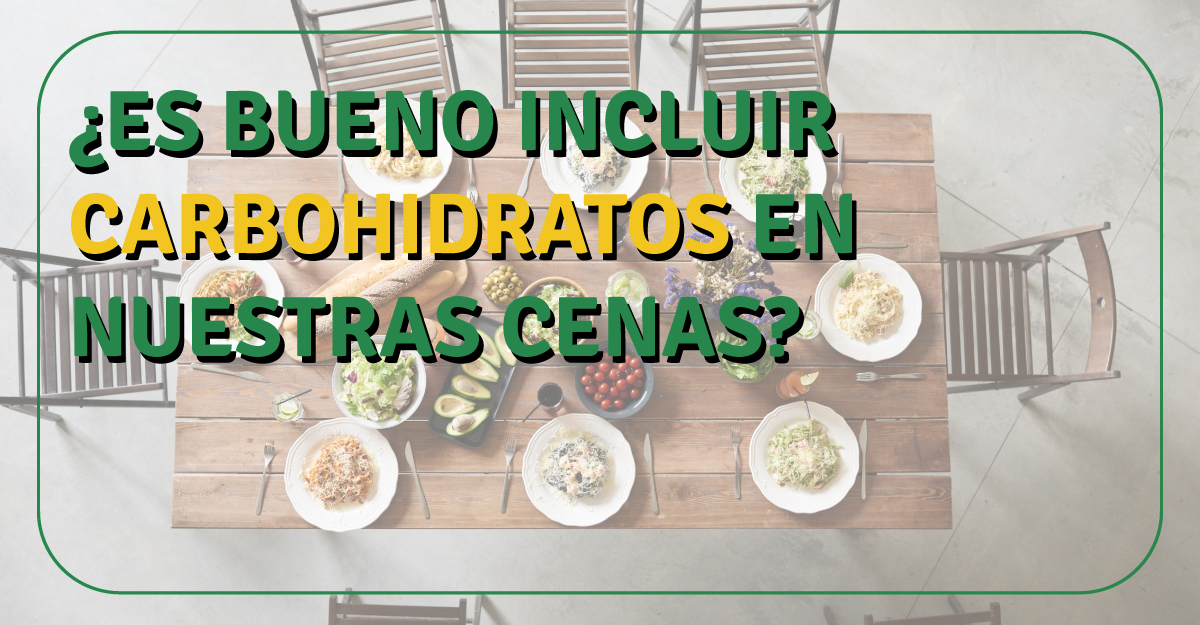 ¿Es bueno incluir carbohidratos en nuestras cenas?